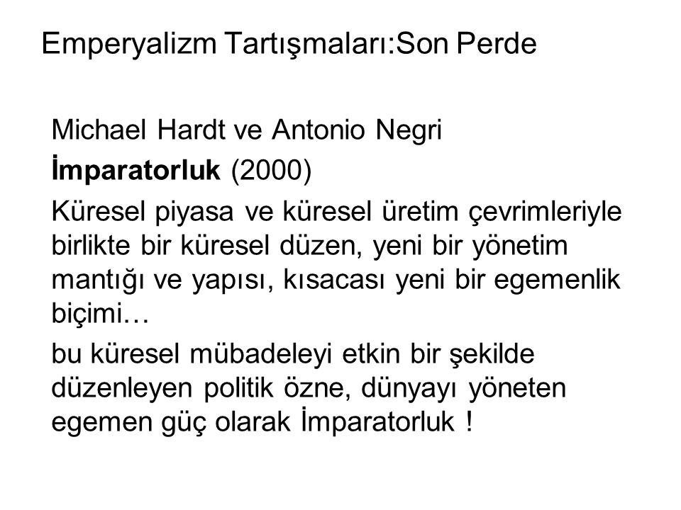 Emperyalizm Tartışmaları:Son Perde Michael Hardt ve Antonio Negri İmparatorluk (2000) Küresel piyasa ve küresel üretim çevrimleriyle birlikte bir küre