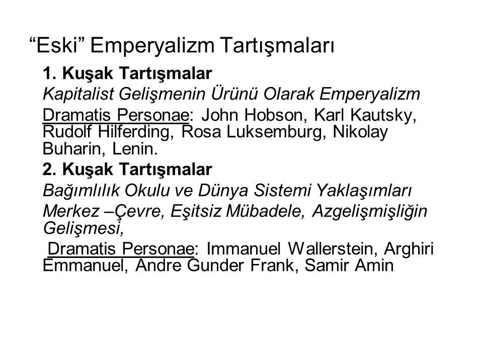 """""""Eski"""" Emperyalizm Tartışmaları 1. Kuşak Tartışmalar Kapitalist Gelişmenin Ürünü Olarak Emperyalizm Dramatis Personae: John Hobson, Karl Kautsky, Rudo"""