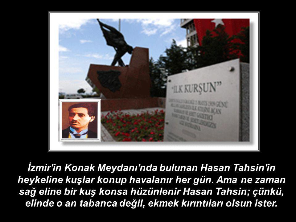 İzmir in Konak Meydanı nda bulunan Hasan Tahsin in heykeline kuşlar konup havalanır her gün.