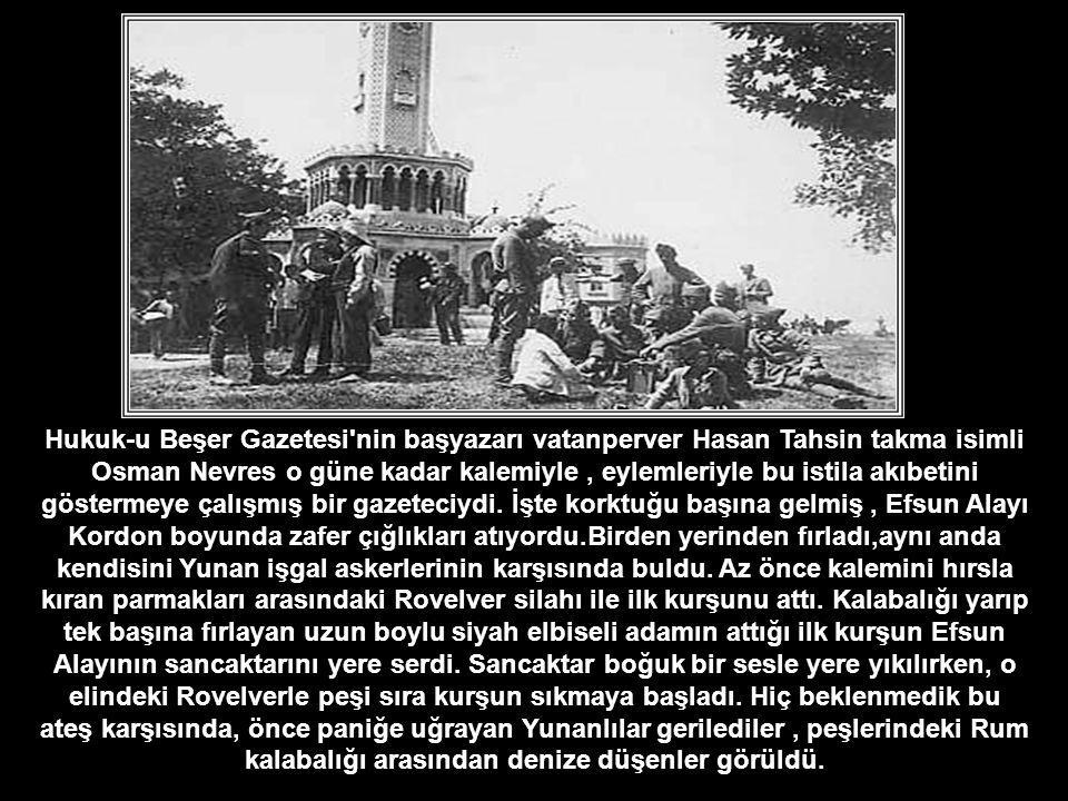Hukuk-u Beşer Gazetesi nin başyazarı vatanperver Hasan Tahsin takma isimli Osman Nevres o güne kadar kalemiyle, eylemleriyle bu istila akıbetini göstermeye çalışmış bir gazeteciydi.