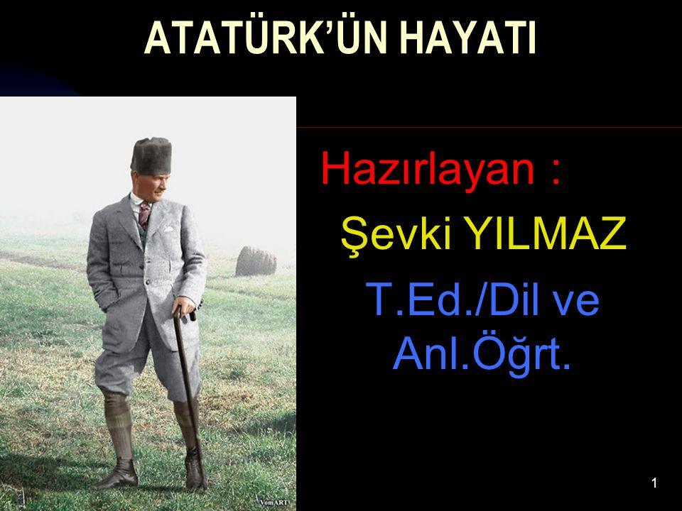 17.12.20141 ATATÜRK'ÜN HAYATI Hazırlayan : Şevki YILMAZ T.Ed./Dil ve Anl.Öğrt.