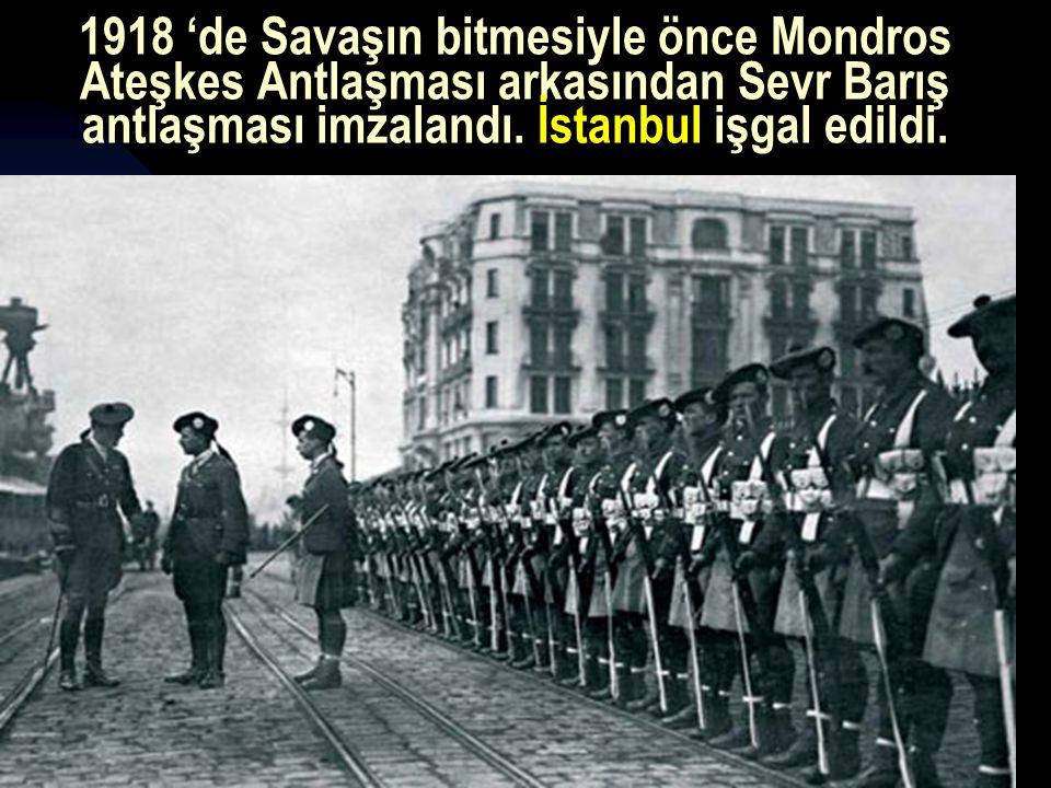 17.12.201413 1918 'de Savaşın bitmesiyle önce Mondros Ateşkes Antlaşması arkasından Sevr Barış antlaşması imzalandı.