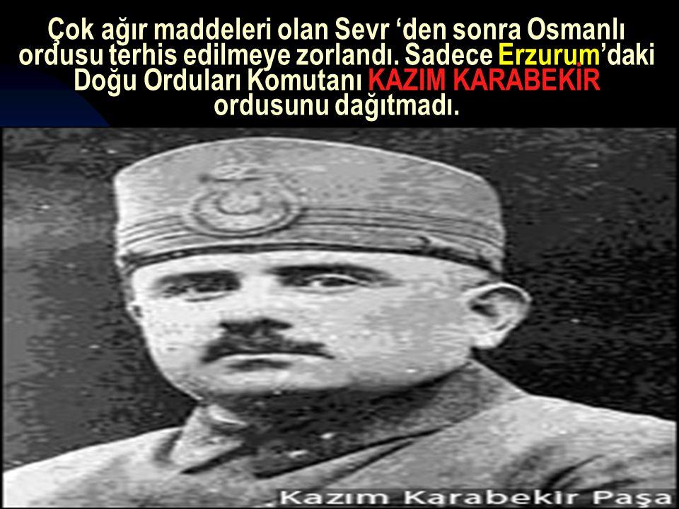 17.12.201414 Çok ağır maddeleri olan Sevr 'den sonra Osmanlı ordusu terhis edilmeye zorlandı.