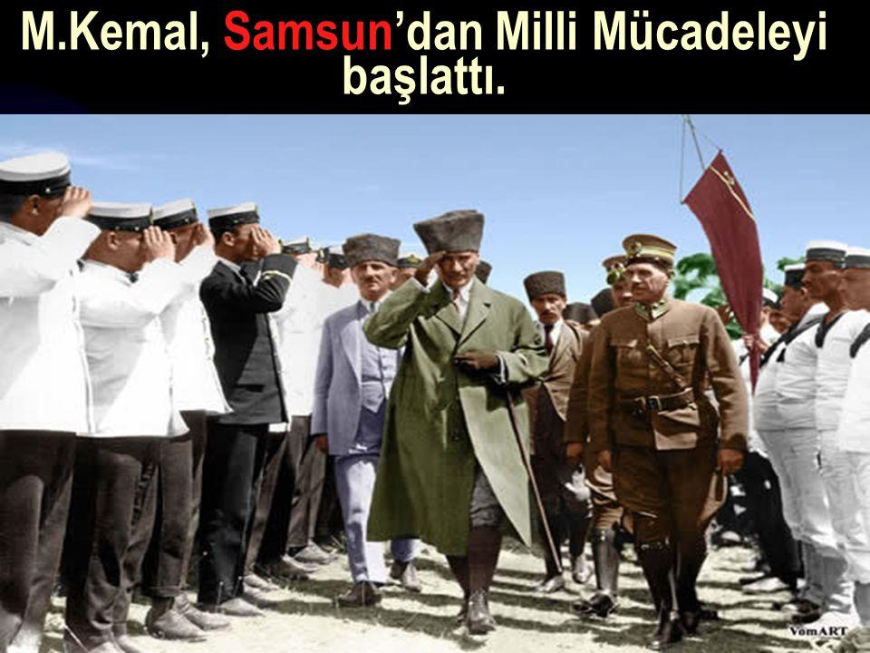 17.12.201416 M.Kemal, Samsun'dan Milli Mücadeleyi başlattı.