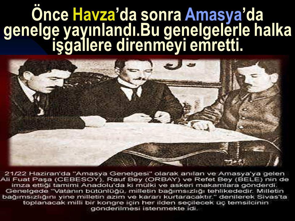 17.12.201417 Önce Havza'da sonra Amasya'da genelge yayınlandı.Bu genelgelerle halka işgallere direnmeyi emretti.