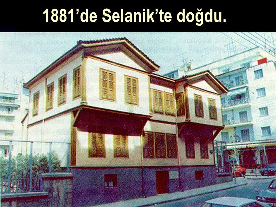 17.12.20142 1881'de Selanik'te doğdu.