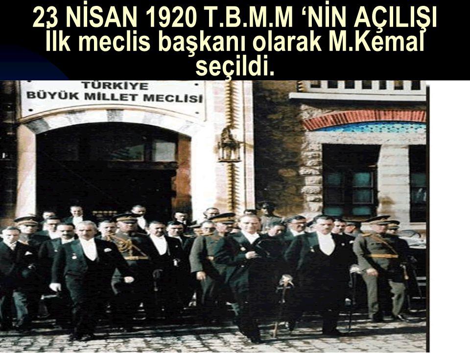 17.12.201420 23 NİSAN 1920 T.B.M.M 'NİN AÇILIŞI İlk meclis başkanı olarak M.Kemal seçildi.