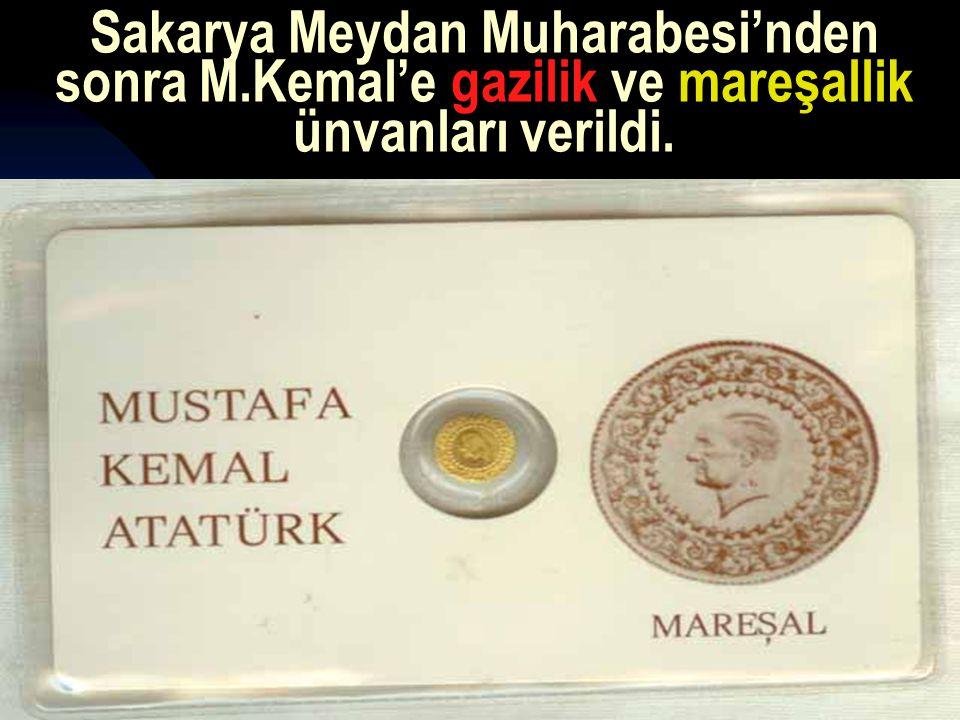 17.12.201427 Sakarya Meydan Muharabesi'nden sonra M.Kemal'e gazilik ve mareşallik ünvanları verildi.