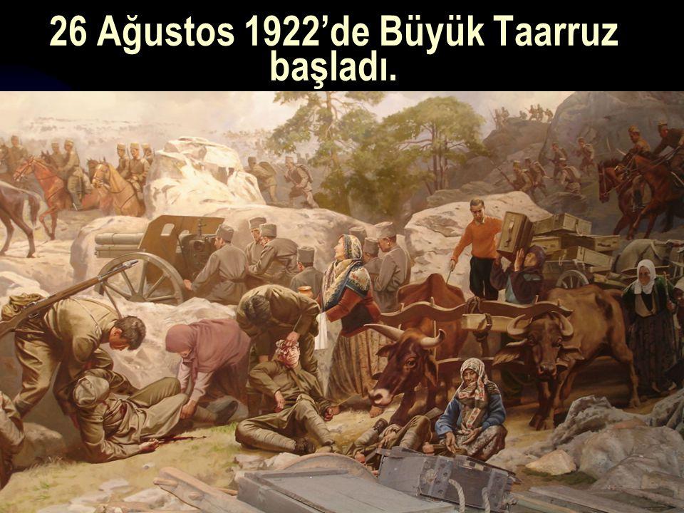 17.12.201428 26 Ağustos 1922'de Büyük Taarruz başladı.