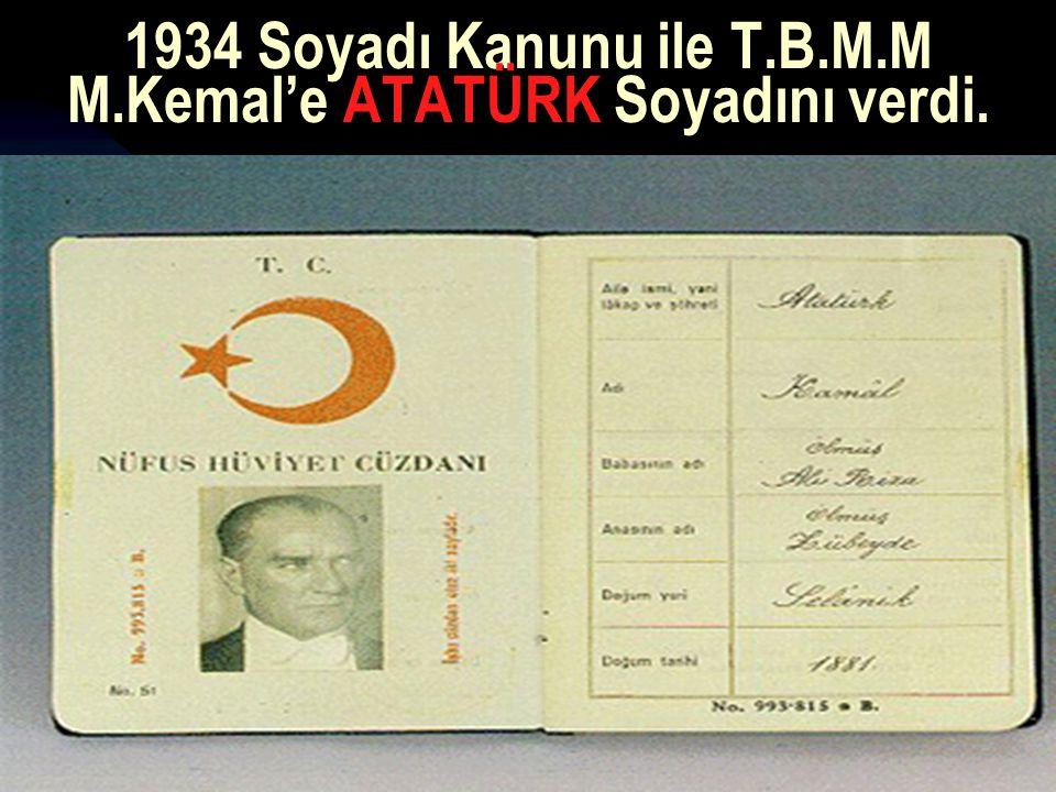 17.12.201436 1934 Soyadı Kanunu ile T.B.M.M M.Kemal'e ATATÜRK Soyadını verdi.