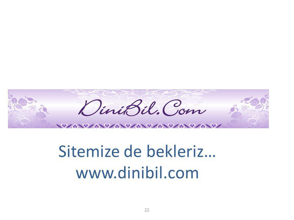 Sitemize de bekleriz… www.dinibil.com 22