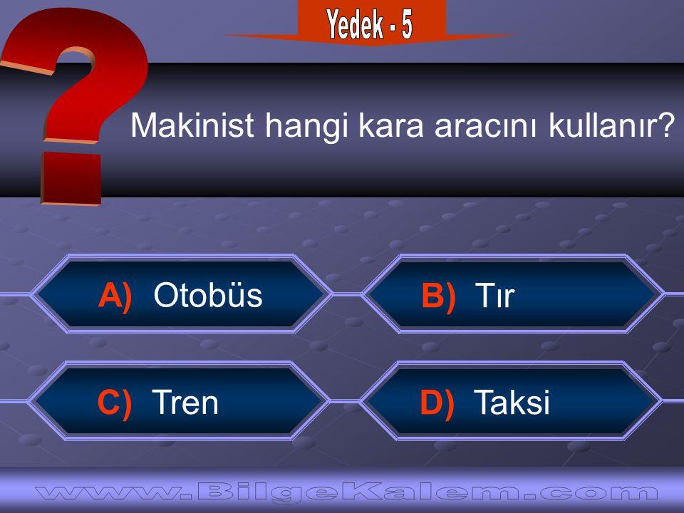 Makinist hangi kara aracını kullanır? A) Otobüs B) Tır C) Tren D) Taksi