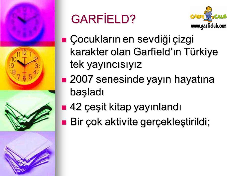 GARFİELD? Çocukların en sevdiği çizgi karakter olan Garfield'ın Türkiye tek yayıncısıyız Çocukların en sevdiği çizgi karakter olan Garfield'ın Türkiye