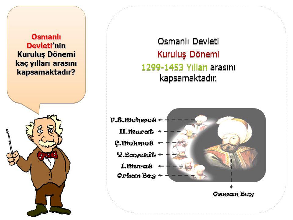 Osmanlı Devleti'nin Kuruluş Dönemi kaç yılları arasını kapsamaktadır.
