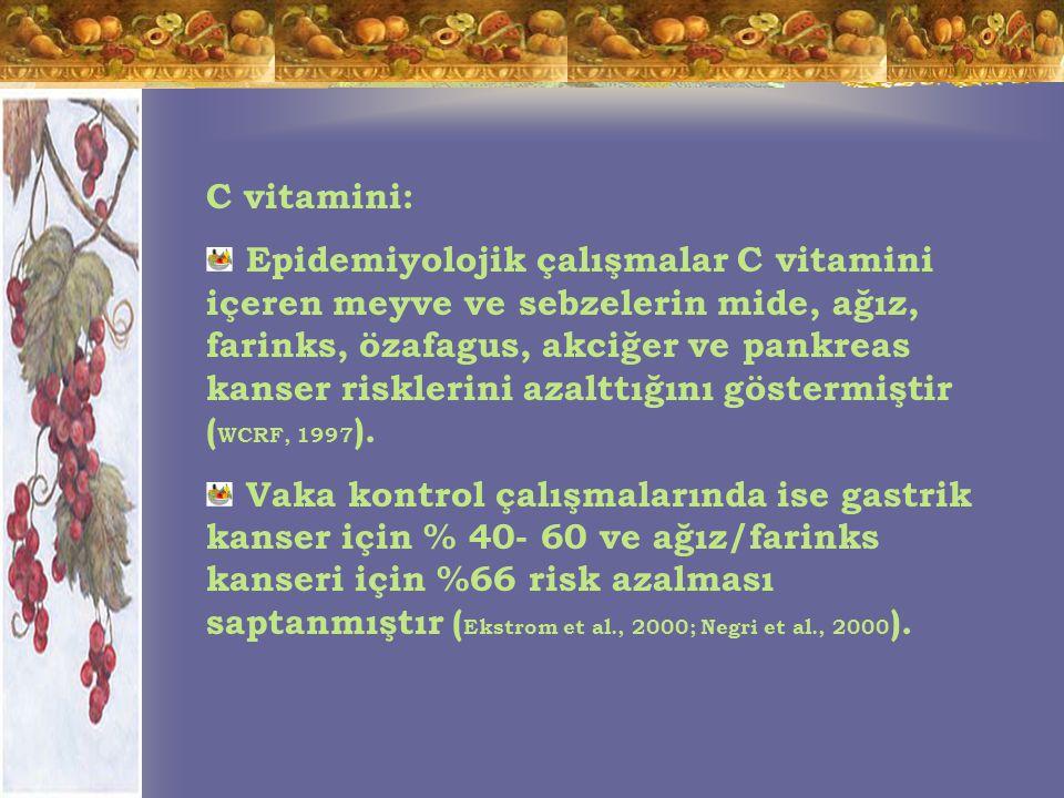 Selenyum: Selenyum desteği kullanımının cilt kanseri üzerine herhangi bir etkisi olmadığı, toplam kanser mortalitesi ve insidansında, akciğer, kolerektal ve prostat kanserleri insidansında azalmaya neden olduğu saptanmıştır ( Greenwald et al., 2001 ) Linxian genel populasyon çalışmasında serum selenyum miktarı ile özofagus ve gastrik kardia kanser risklerinin azaldığı saptanmıştır ( Greenwald et al., 2001 ).