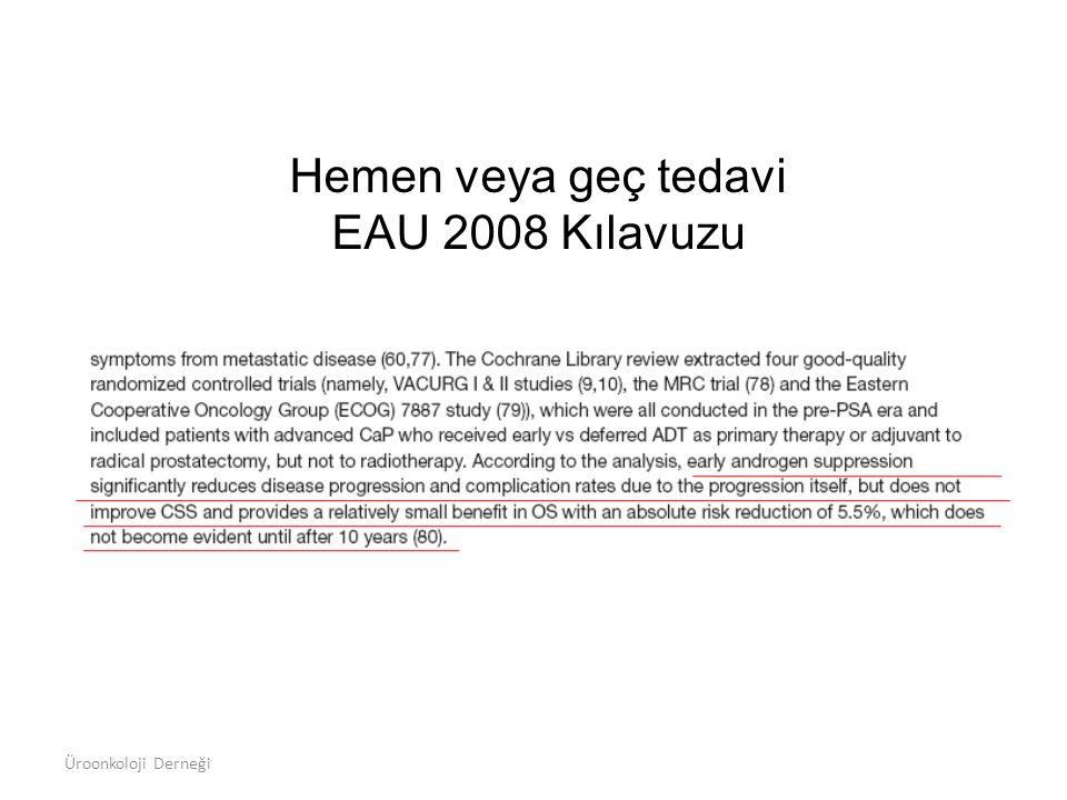 Hemen veya geç tedavi EAU 2008 Kılavuzu Üroonkoloji Derneği