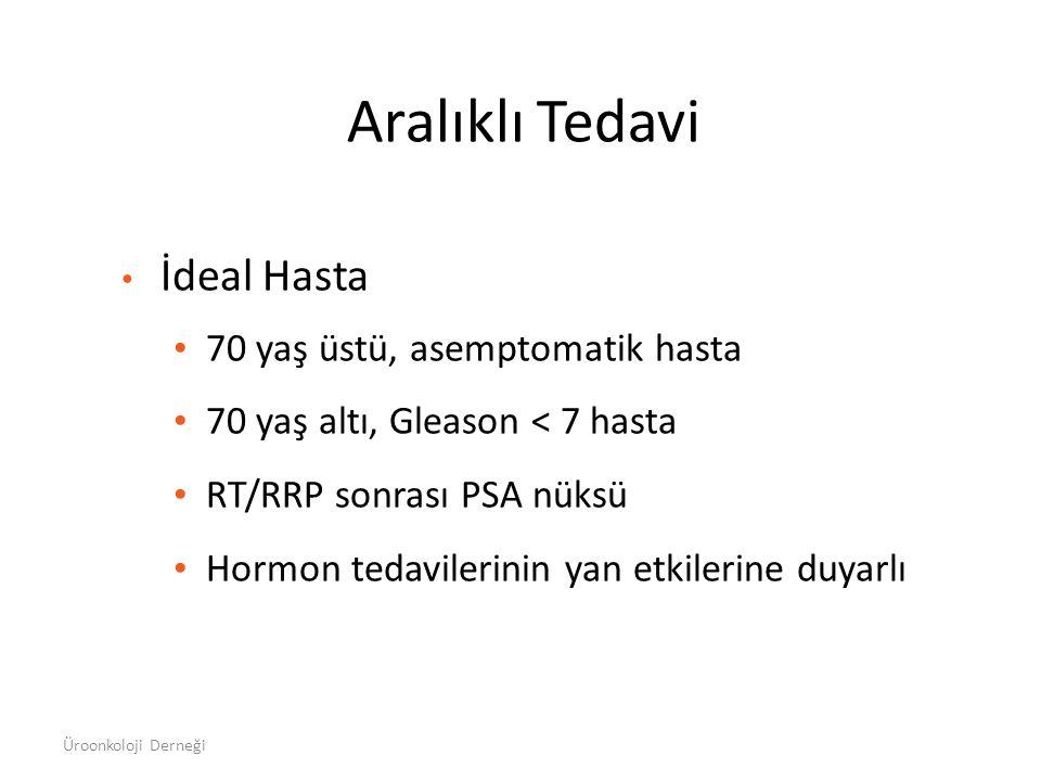 Aralıklı Tedavi İdeal Hasta 70 yaş üstü, asemptomatik hasta 70 yaş altı, Gleason < 7 hasta RT/RRP sonrası PSA nüksü Hormon tedavilerinin yan etkilerin