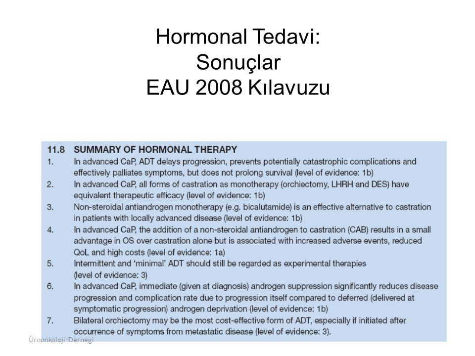 Hormonal Tedavi: Sonuçlar EAU 2008 Kılavuzu Üroonkoloji Derneği