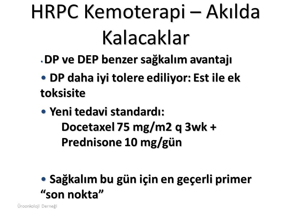 HRPC Kemoterapi – Akılda Kalacaklar DP ve DEP benzer sağkalım avantajı DP ve DEP benzer sağkalım avantajı DP daha iyi tolere ediliyor: Est ile ek toks