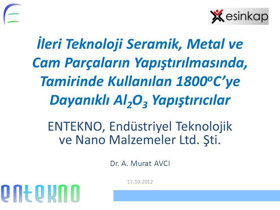 İleri Teknoloji Seramik, Metal ve Cam Parçaların Yapıştırılmasında, Tamirinde Kullanılan 1800 o C'ye Dayanıklı Al 2 O 3 Yapıştırıcılar ENTEKNO, Endüstriyel Teknolojik ve Nano Malzemeler Ltd.