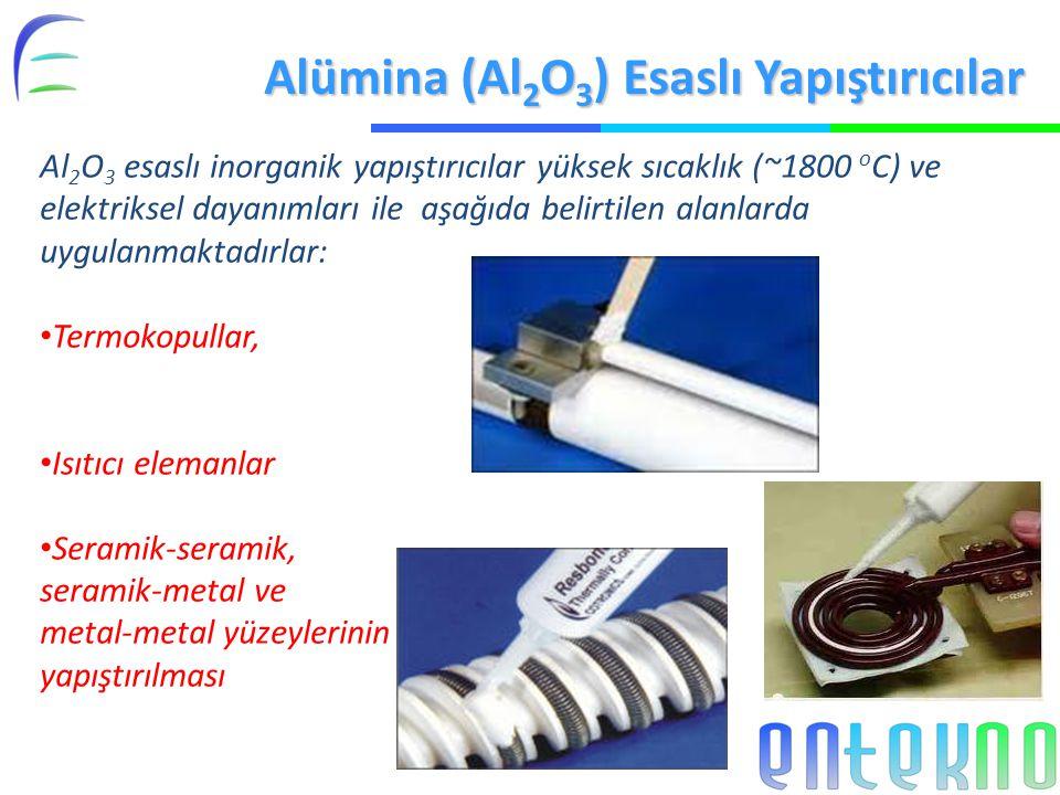 Alümina (Al 2 O 3 ) Esaslı Yapıştırıcılar Al 2 O 3 esaslı inorganik yapıştırıcılar yüksek sıcaklık (~1800 o C) ve elektriksel dayanımları ile aşağıda