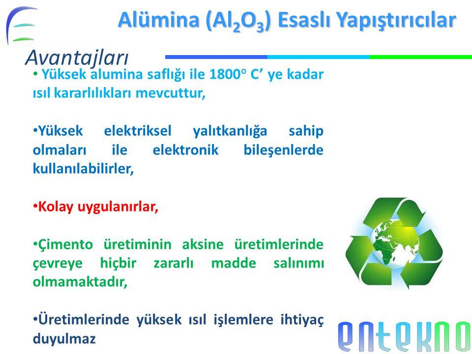 Alümina (Al 2 O 3 ) Esaslı Yapıştırıcılar Avantajları Yüksek alumina saflığı ile 1800 o C' ye kadar ısıl kararlılıkları mevcuttur, Yüksek elektriksel