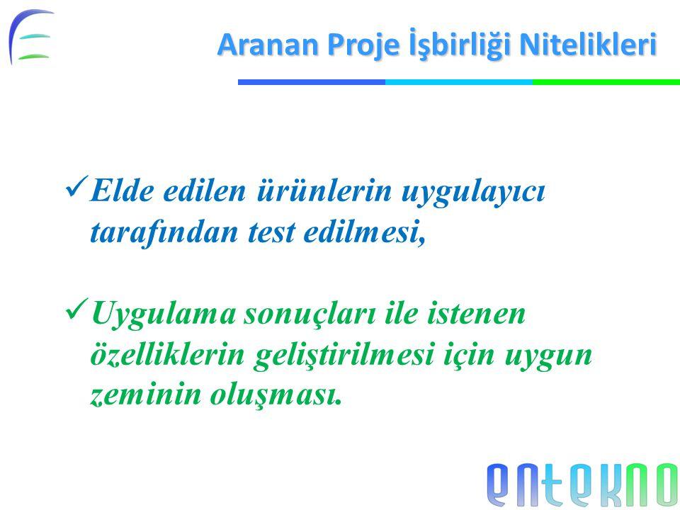 Aranan Proje İşbirliği Nitelikleri Elde edilen ürünlerin uygulayıcı tarafından test edilmesi, Uygulama sonuçları ile istenen özelliklerin geliştirilme