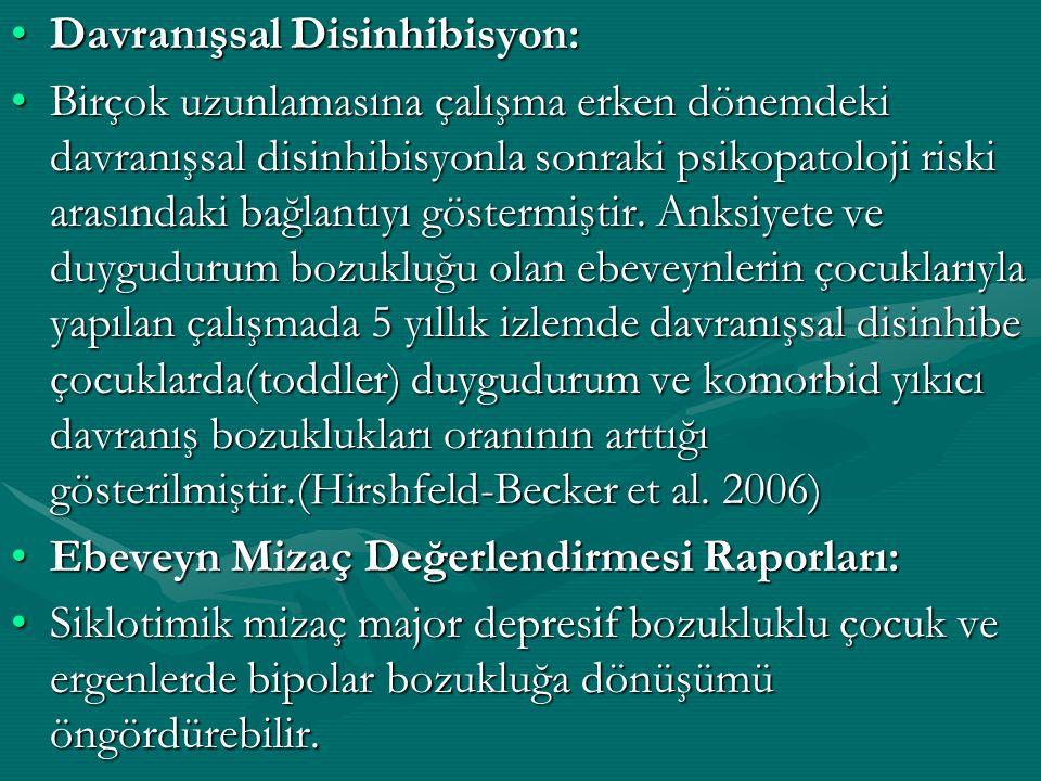 Davranışsal Disinhibisyon:Davranışsal Disinhibisyon: Birçok uzunlamasına çalışma erken dönemdeki davranışsal disinhibisyonla sonraki psikopatoloji ris