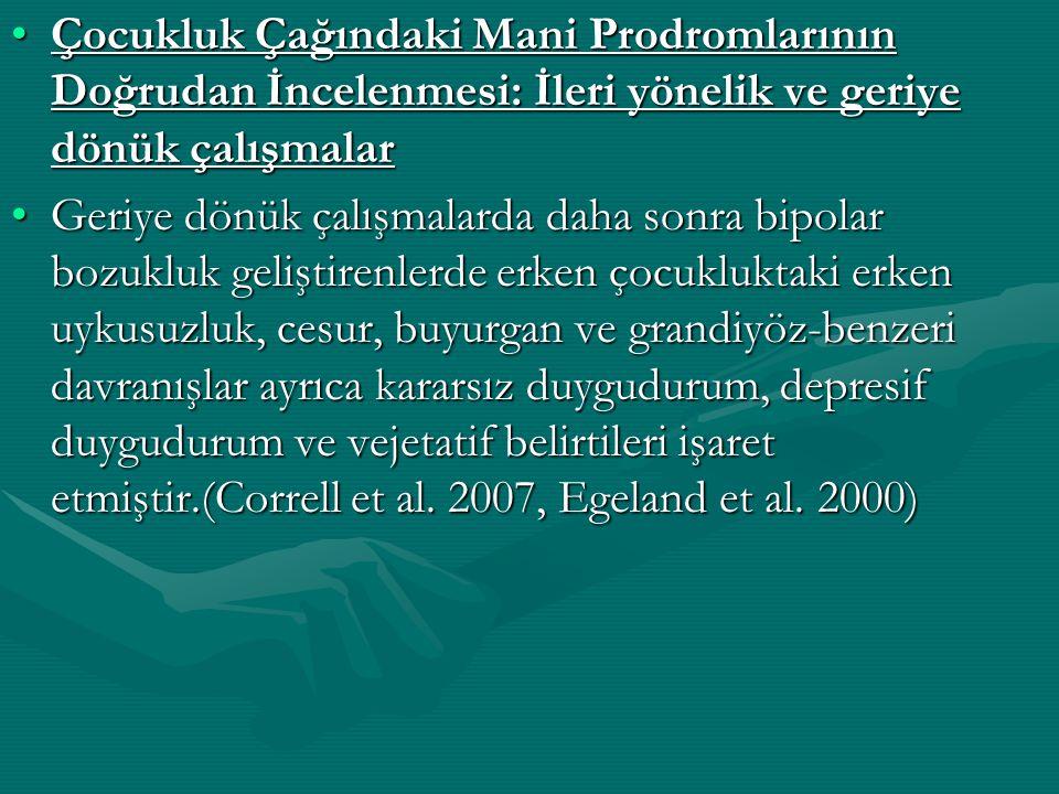 Çocukluk Çağındaki Mani Prodromlarının Doğrudan İncelenmesi: İleri yönelik ve geriye dönük çalışmalarÇocukluk Çağındaki Mani Prodromlarının Doğrudan İ