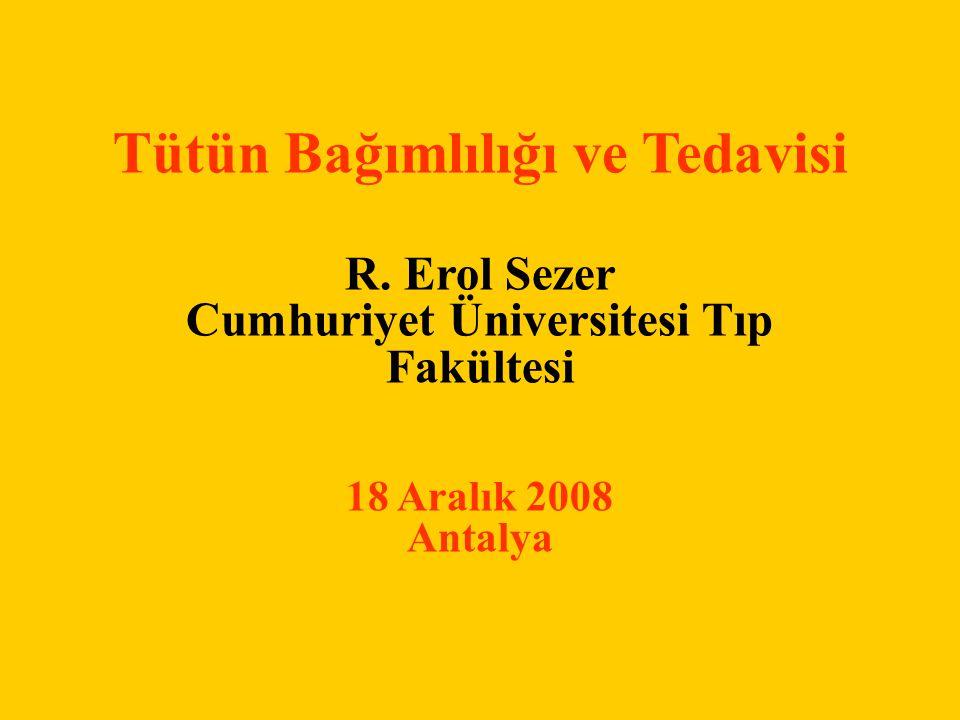 Tütün Bağımlılığı ve Tedavisi R. Erol Sezer Cumhuriyet Üniversitesi Tıp Fakültesi 18 Aralık 2008 Antalya