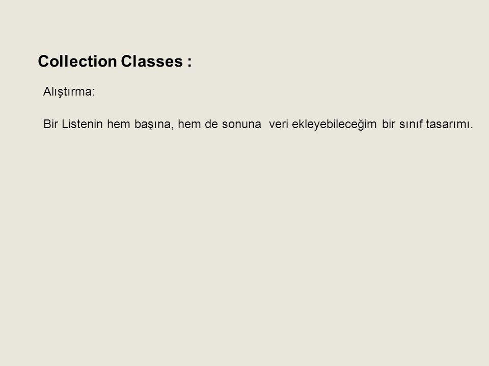 Alıştırma: Bir Listenin hem başına, hem de sonuna veri ekleyebileceğim bir sınıf tasarımı. Collection Classes :