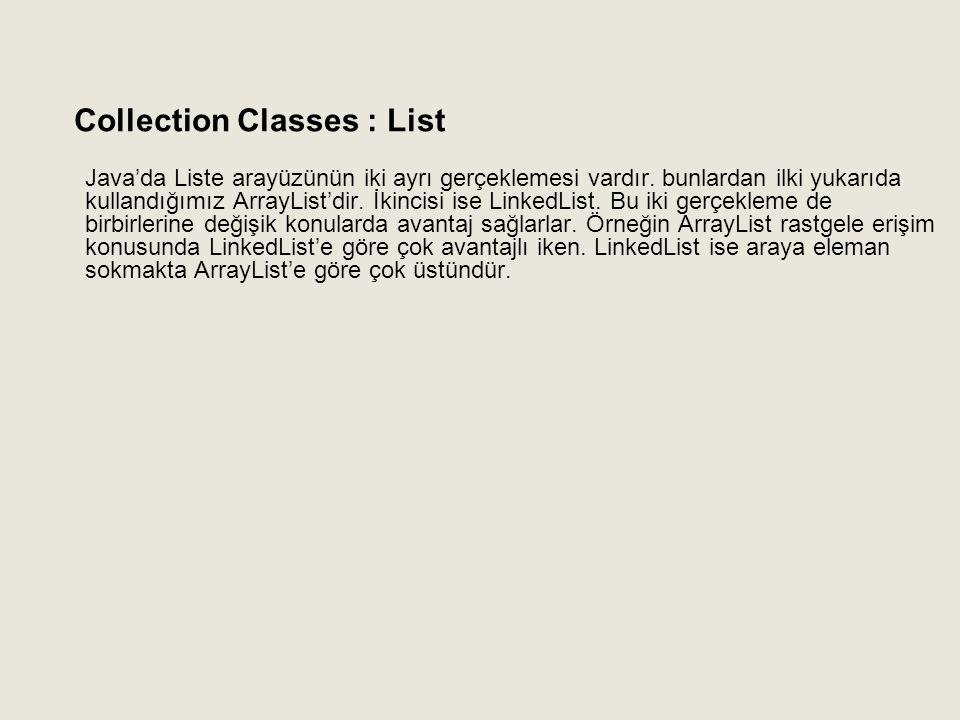 Java'da Liste arayüzünün iki ayrı gerçeklemesi vardır. bunlardan ilki yukarıda kullandığımız ArrayList'dir. İkincisi ise LinkedList. Bu iki gerçekleme