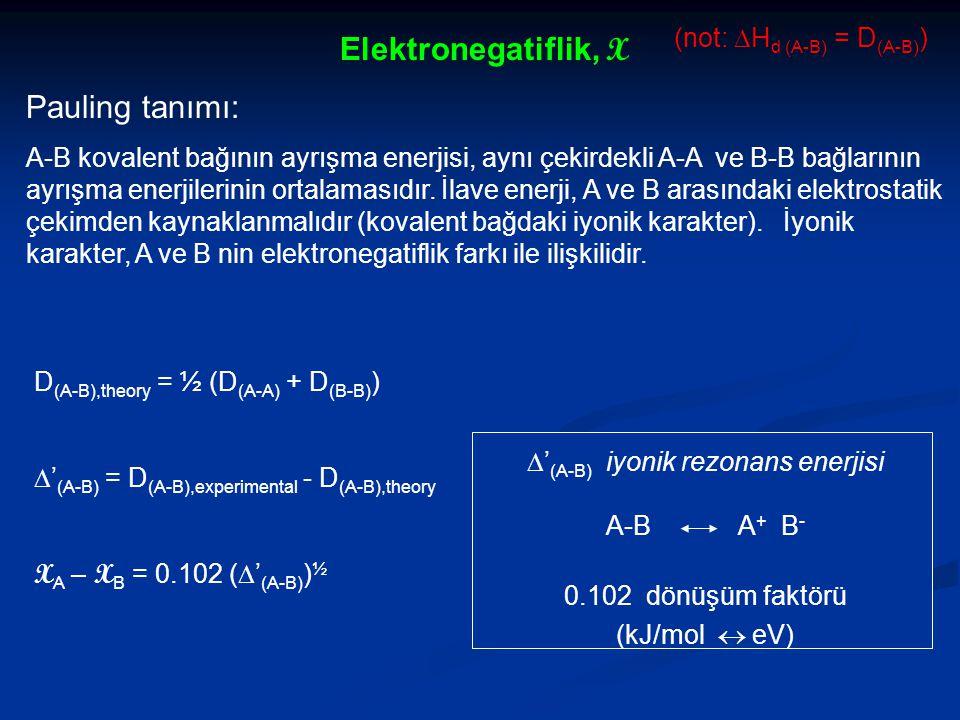 Elektronegatiflik, X Pauling tanımı: A-B kovalent bağının ayrışma enerjisi, aynı çekirdekli A-A ve B-B bağlarının ayrışma enerjilerinin ortalamasıdır.