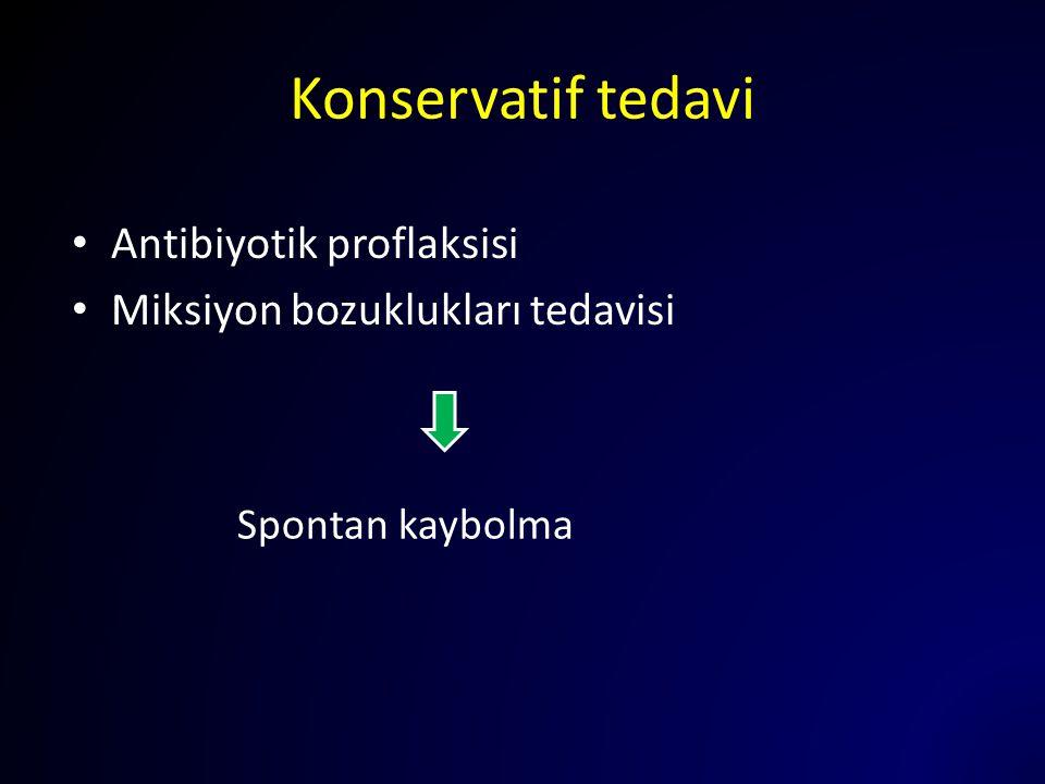 Konservatif tedavi Antibiyotik proflaksisi Miksiyon bozuklukları tedavisi Spontan kaybolma