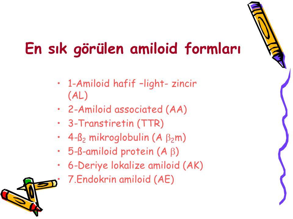 En sık görülen amiloid formları 1-Amiloid hafif –light- zincir (AL) 2-Amiloid associated (AA) 3-Transtiretin (TTR) 4-ß 2 mikroglobulin (A  2 m) 5-ß-amiloid protein (A  ) 6-Deriye lokalize amiloid (AK) 7.Endokrin amiloid (AE)