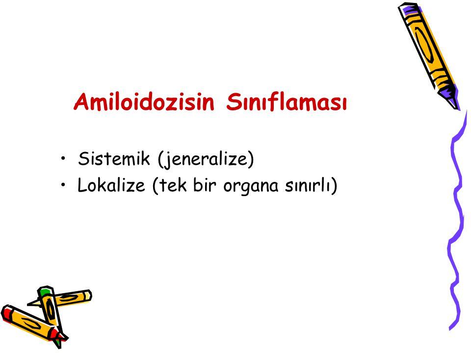 Amiloidozisin Sınıflaması Sistemik (jeneralize) Lokalize (tek bir organa sınırlı)