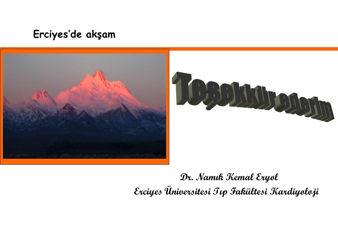 Erciyes'de akşam… Dr. Namık Kemal Eryol Erciyes Üniversitesi Tıp Fakültesi Kardiyoloji