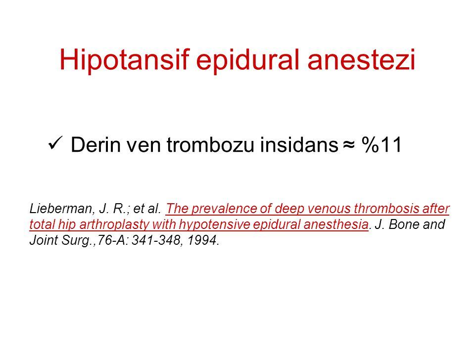 Hipotansif epidural anestezi Derin ven trombozu insidans ≈ %11 Lieberman, J. R.; et al. The prevalence of deep venous thrombosis after total hip arthr