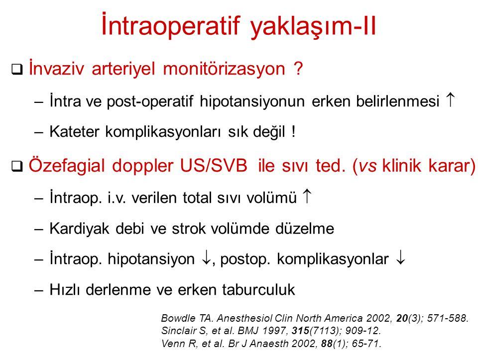 İntraoperatif yaklaşım-II  İnvaziv arteriyel monitörizasyon ? –İntra ve post-operatif hipotansiyonun erken belirlenmesi  –Kateter komplikasyonları s