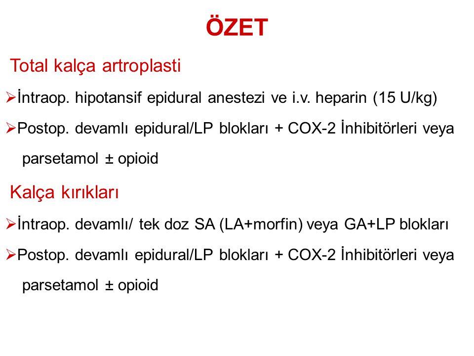 ÖZET Total kalça artroplasti  İntraop. hipotansif epidural anestezi ve i.v. heparin (15 U/kg)  Postop. devamlı epidural/LP blokları + COX-2 İnhibitö