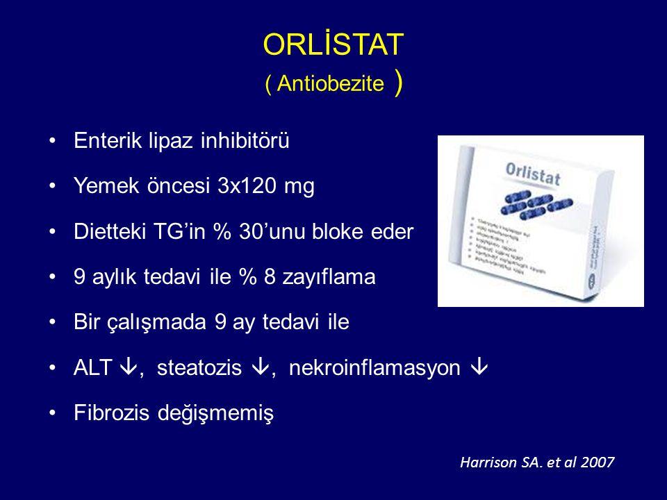 ORLİSTAT ( Antiobezite ) Enterik lipaz inhibitörü Yemek öncesi 3x120 mg Dietteki TG'in % 30'unu bloke eder 9 aylık tedavi ile % 8 zayıflama Bir çalışmada 9 ay tedavi ile ALT , steatozis , nekroinflamasyon  Fibrozis değişmemiş Harrison SA.