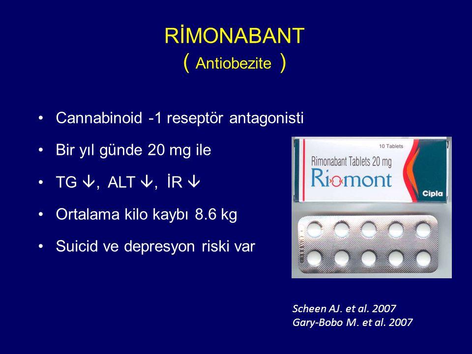 RİMONABANT ( Antiobezite ) Cannabinoid -1 reseptör antagonisti Bir yıl günde 20 mg ile TG , ALT , İR  Ortalama kilo kaybı 8.6 kg Suicid ve depresyon riski var Scheen AJ.