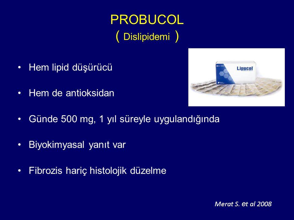 PROBUCOL ( Dislipidemi ) Hem lipid düşürücü Hem de antioksidan Günde 500 mg, 1 yıl süreyle uygulandığında Biyokimyasal yanıt var Fibrozis hariç histolojik düzelme Merat S.