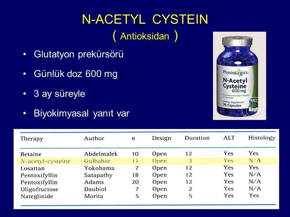 N-ACETYL CYSTEIN ( Antioksidan ) Glutatyon prekürsörü Günlük doz 600 mg 3 ay süreyle Biyokimyasal yanıt var