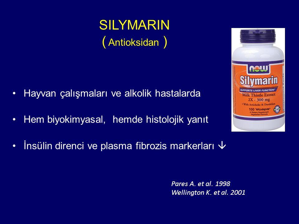 SILYMARIN ( Antioksidan ) Hayvan çalışmaları ve alkolik hastalarda Hem biyokimyasal, hemde histolojik yanıt İnsülin direnci ve plasma fibrozis markerları  Pares A.