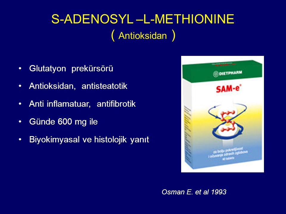 S-ADENOSYL –L-METHIONINE ( Antioksidan ) Glutatyon prekürsörü Antioksidan, antisteatotik Anti inflamatuar, antifibrotik Günde 600 mg ile Biyokimyasal ve histolojik yanıt Osman E.