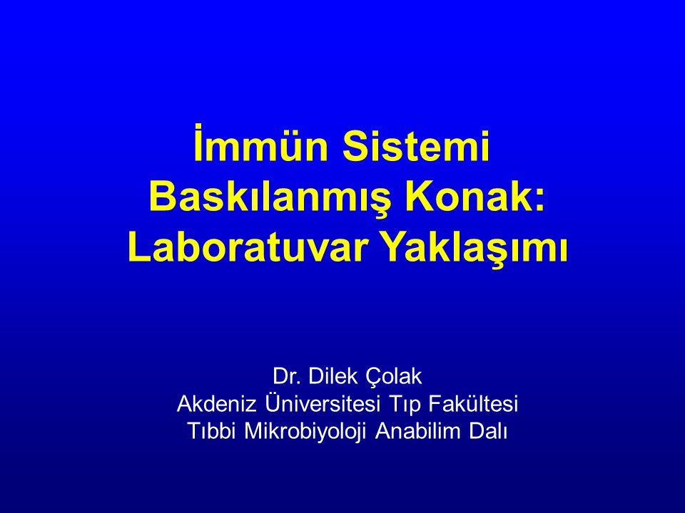 İmmün Sistemi Baskılanmış Konak: Laboratuvar Yaklaşımı Dr. Dilek Çolak Akdeniz Üniversitesi Tıp Fakültesi Tıbbi Mikrobiyoloji Anabilim Dalı