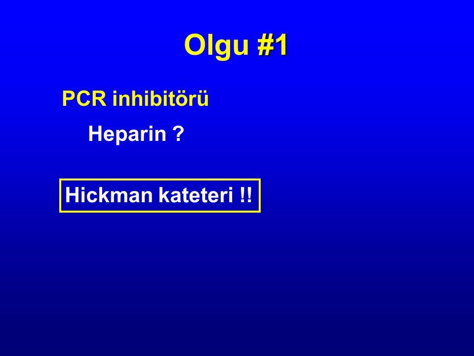 PCR inhibitörü Hickman kateteri !! Heparin ? #1 Olgu #1