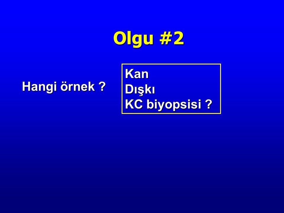 Hangi örnek ? Kan Dışkı KC biyopsisi ? Olgu #2