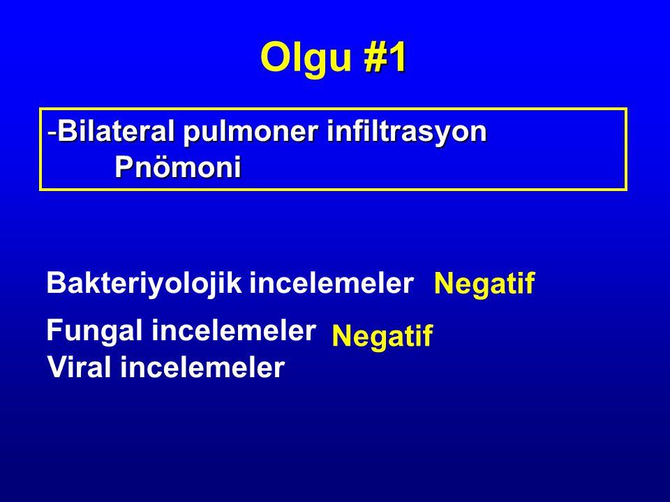 -Bilateral pulmoner infiltrasyon Pnömoni Bakteriyolojik incelemeler Fungal incelemeler Viral incelemeler Negatif #1 Olgu #1